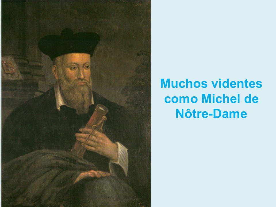 Muchos videntes como Michel de Nôtre-Dame
