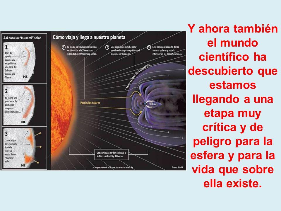 Y ahora también el mundo científico ha descubierto que estamos llegando a una etapa muy crítica y de peligro para la esfera y para la vida que sobre ella existe.