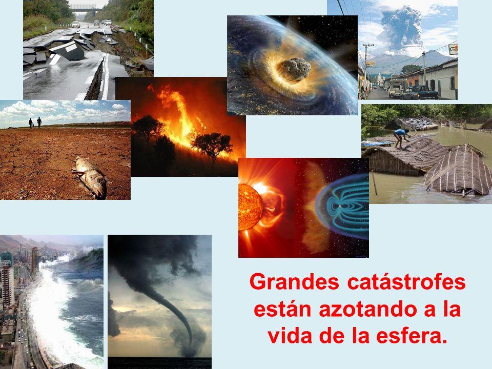 Grandes catástrofes están azotando a la vida de la esfera.