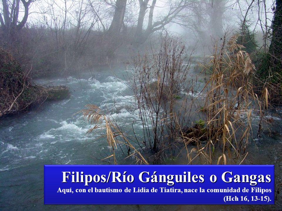 Filipos/Río Gánguiles o Gangas Aquí, con el bautismo de Lidia de Tiatira, nace la comunidad de Filipos (Hch 16, 13-15).