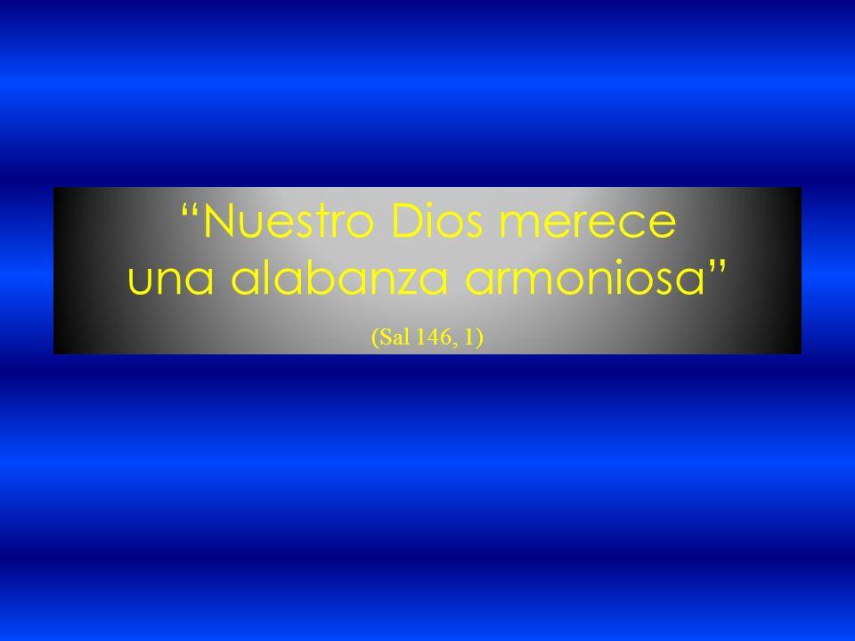 Nuestro Dios merece una alabanza armoniosa (Sal 146, 1)