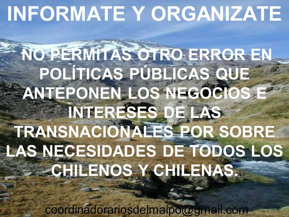 INFORMATE Y ORGANIZATE NO PERMITAS OTRO ERROR EN POLÍTICAS PÚBLICAS QUE ANTEPONEN LOS NEGOCIOS E INTERESES DE LAS TRANSNACIONALES POR SOBRE LAS NECESIDADES DE TODOS LOS CHILENOS Y CHILENAS.
