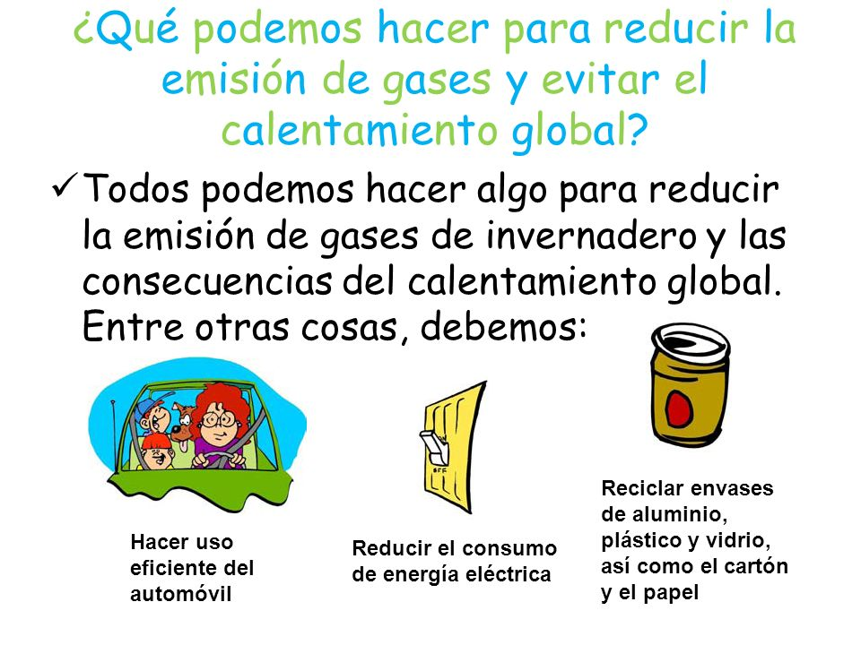 ¿Qué podemos hacer para reducir la emisión de gases y evitar el calentamiento global