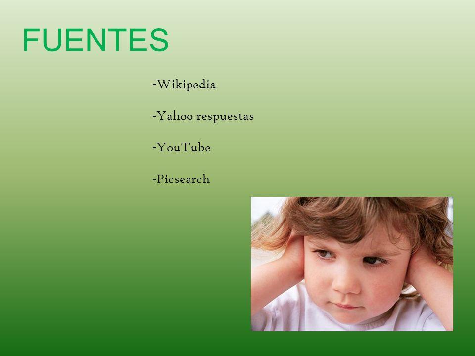 FUENTES -Wikipedia -Yahoo respuestas -YouTube -Picsearch