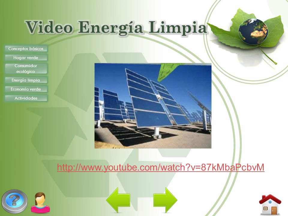 Video Energía Limpia http://www.youtube.com/watch v=87kMbaPcbvM