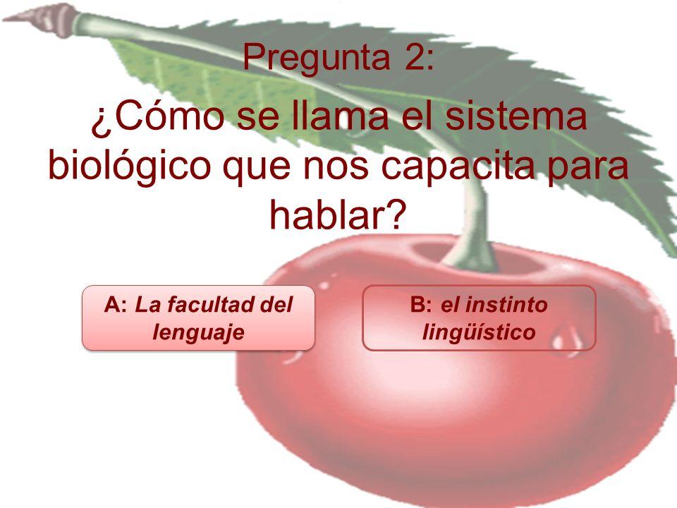 A: La facultad del lenguaje B: el instinto lingüístico