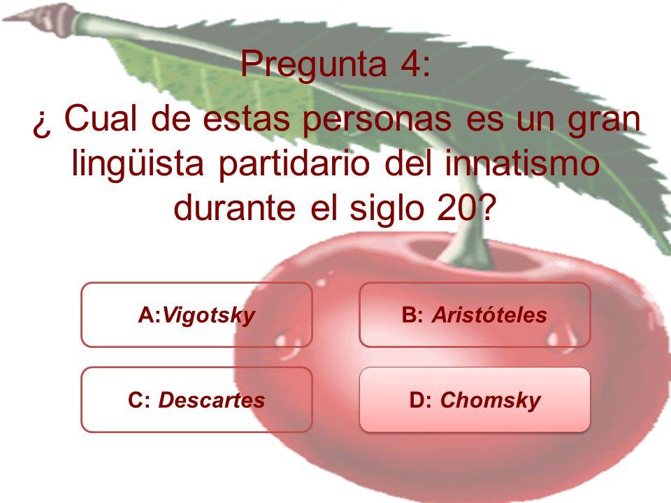 Pregunta 4: . ¿ Cual de estas personas es un gran lingüista partidario del innatismo durante el siglo 20