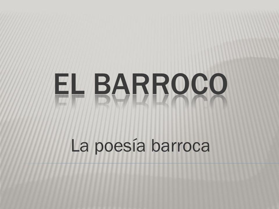 EL BARROCO La poesía barroca