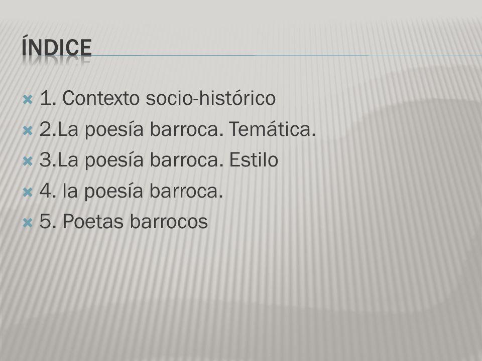 ÍNDICE 1. Contexto socio-histórico 2.La poesía barroca. Temática.