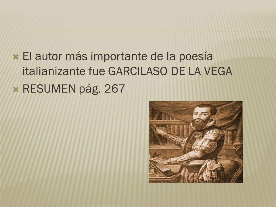 El autor más importante de la poesía italianizante fue GARCILASO DE LA VEGA