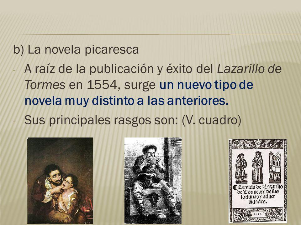 b) La novela picaresca A raíz de la publicación y éxito del Lazarillo de Tormes en 1554, surge un nuevo tipo de novela muy distinto a las anteriores.
