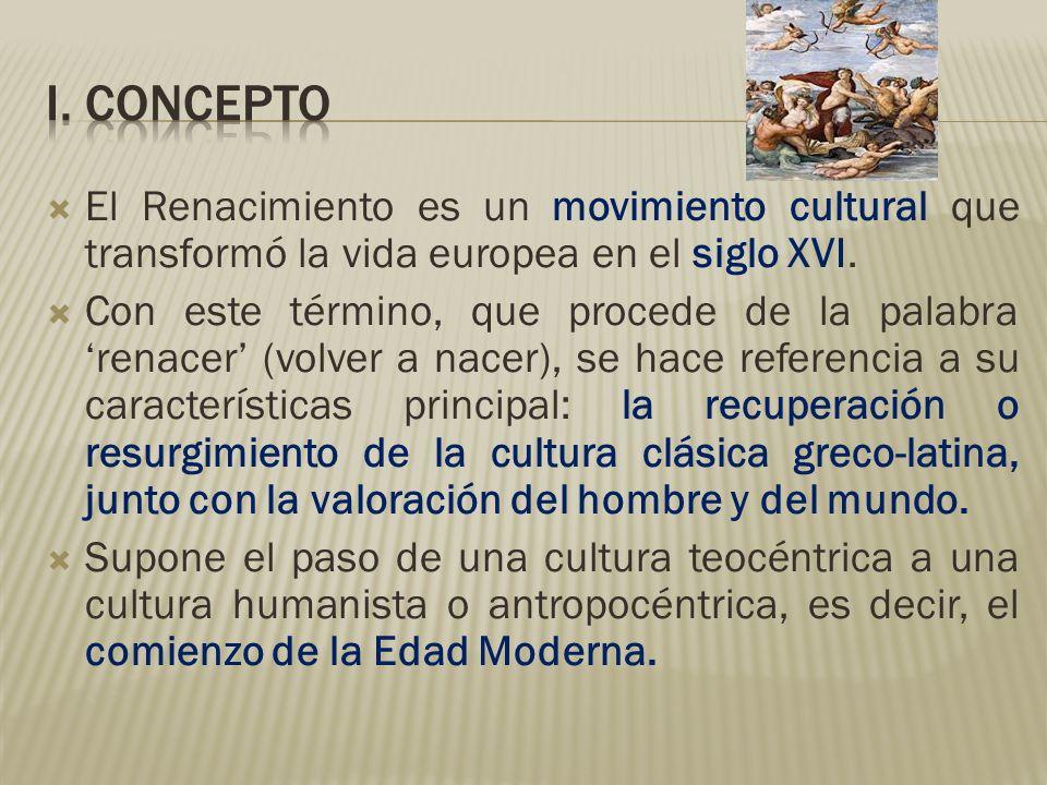 i. CONCEPTO El Renacimiento es un movimiento cultural que transformó la vida europea en el siglo XVI.
