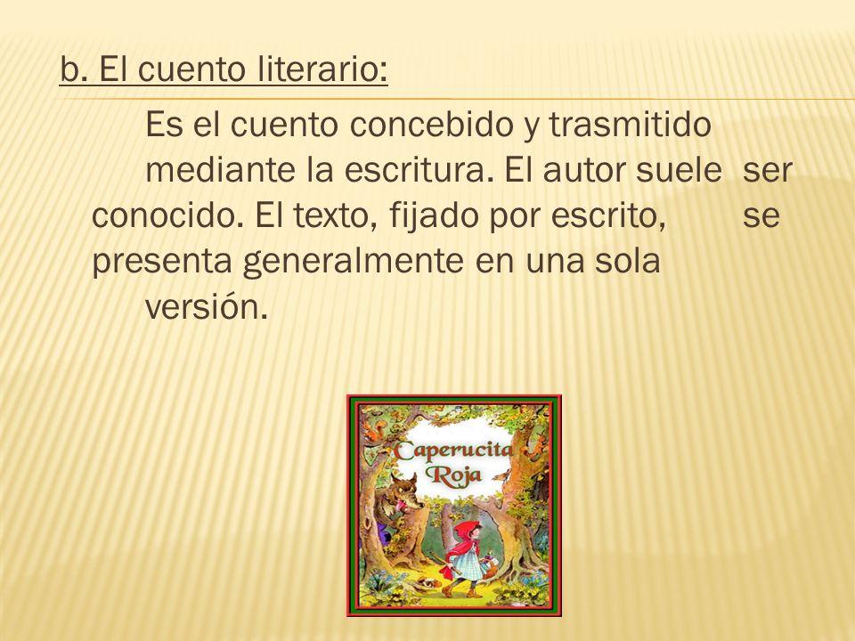 b. El cuento literario: Es el cuento concebido y trasmitido mediante la escritura.