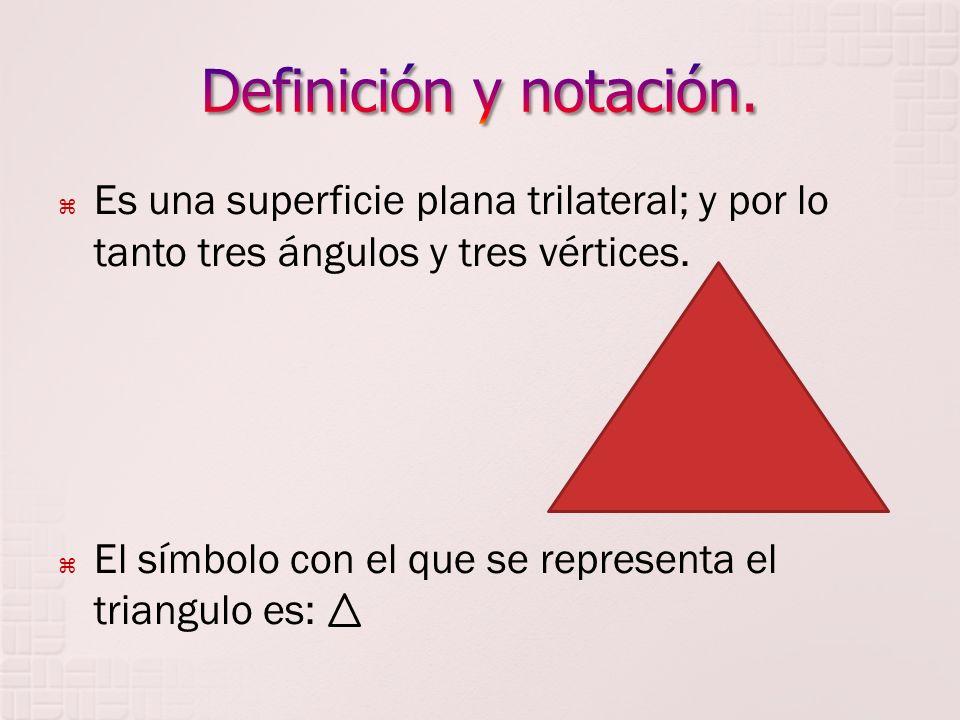 Definición y notación. Es una superficie plana trilateral; y por lo tanto tres ángulos y tres vértices.