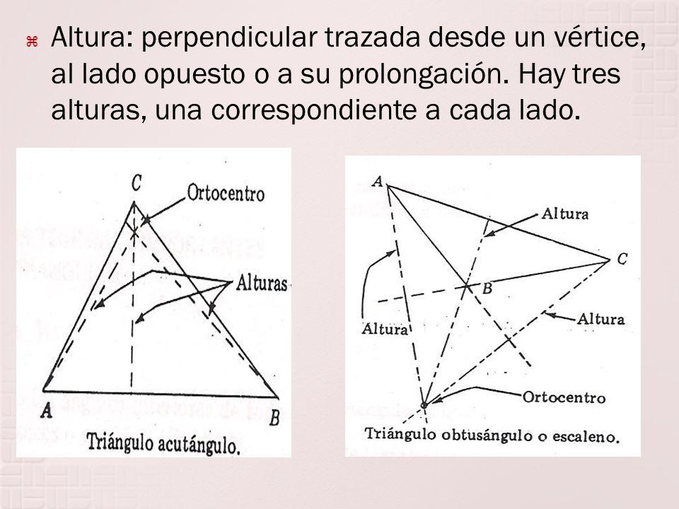 Altura: perpendicular trazada desde un vértice, al lado opuesto o a su prolongación.