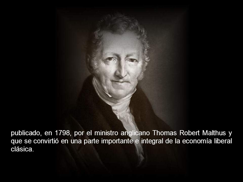 publicado, en 1798, por el ministro anglicano Thomas Robert Malthus y que se convirtió en una parte importante e integral de la economía liberal clásica.