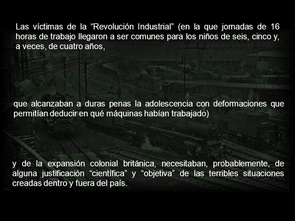 Las víctimas de la Revolución Industrial (en la que jornadas de 16 horas de trabajo llegaron a ser comunes para los niños de seis, cinco y, a veces, de cuatro años,