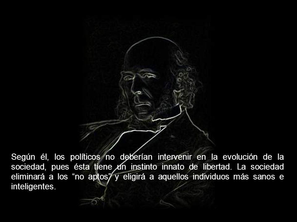 Según él, los políticos no deberían intervenir en la evolución de la sociedad, pues ésta tiene un instinto innato de libertad.