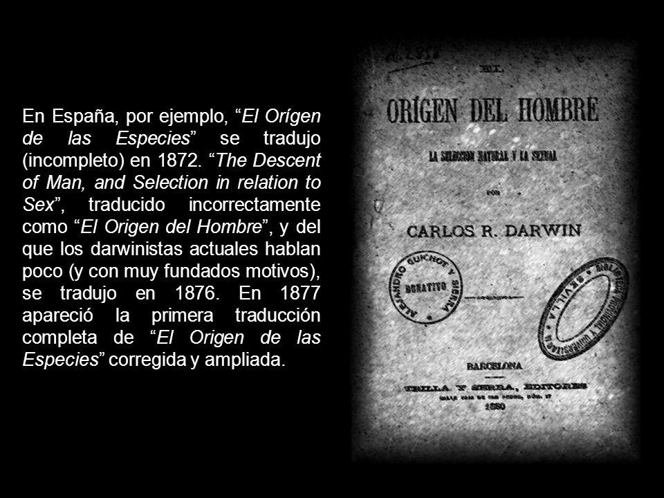 En España, por ejemplo, El Orígen de las Especies se tradujo (incompleto) en 1872.
