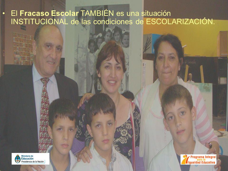El Fracaso Escolar TAMBIÉN es una situación INSTITUCIONAL de las condiciones de ESCOLARIZACIÓN.