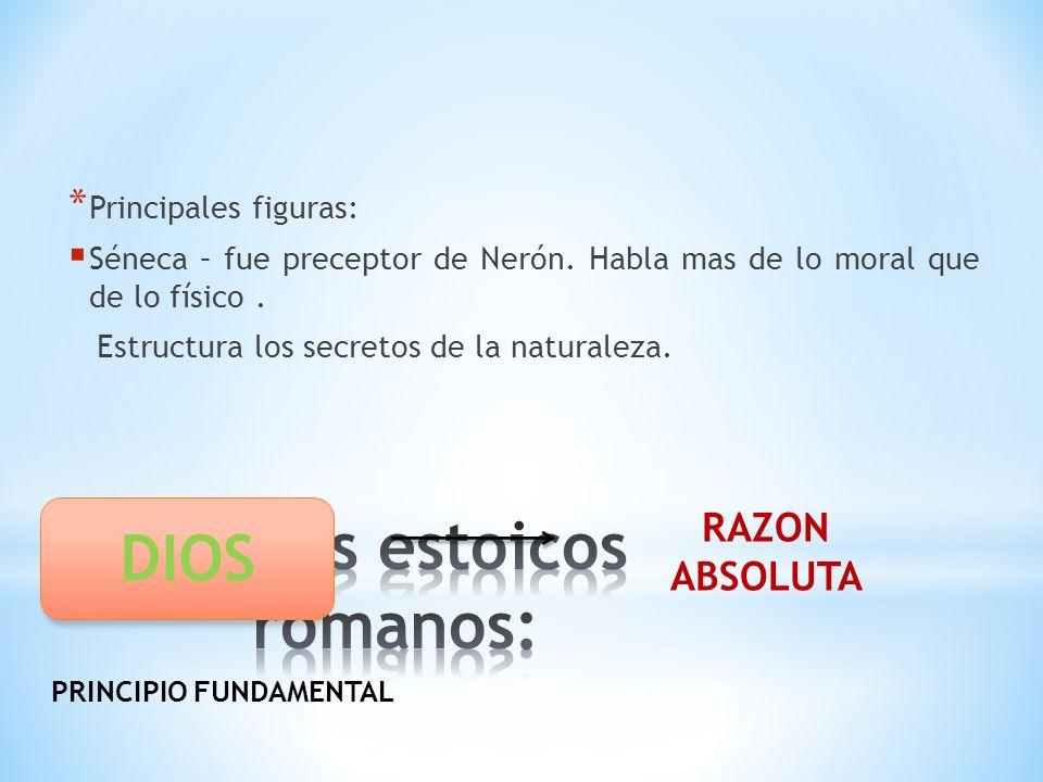 Los estoicos romanos: DIOS RAZON ABSOLUTA Principales figuras: