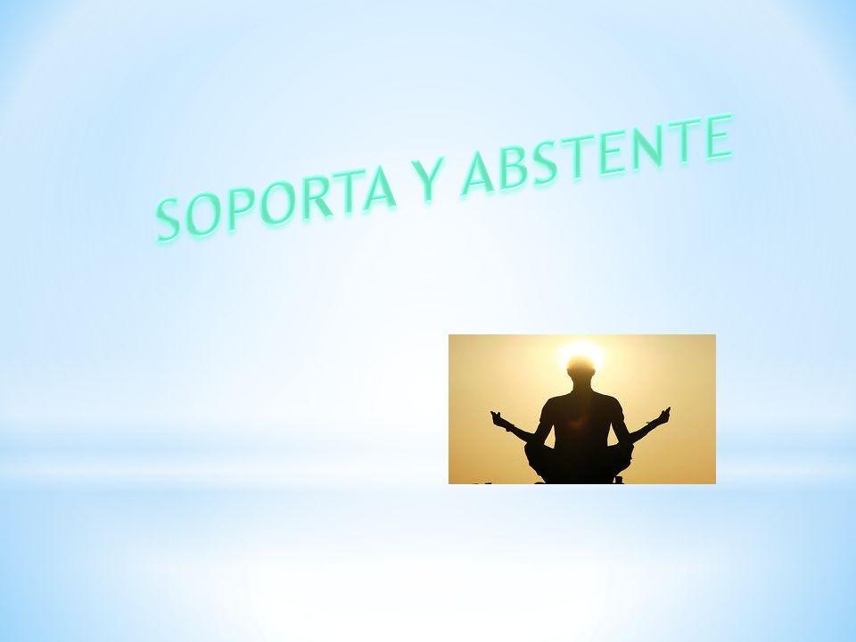 SOPORTA Y ABSTENTE