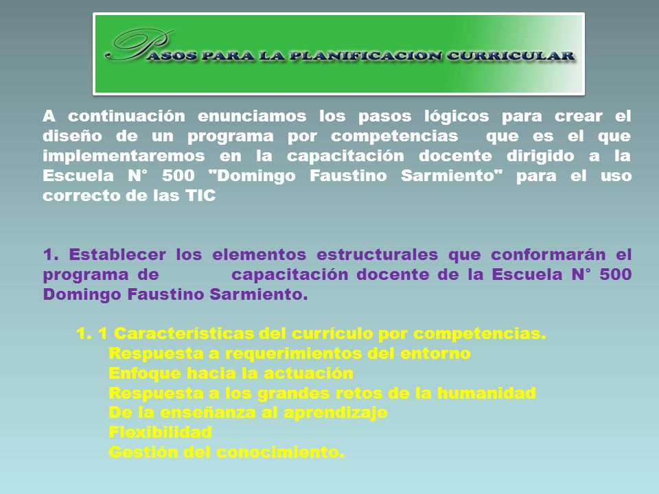 A continuación enunciamos los pasos lógicos para crear el diseño de un programa por competencias que es el que implementaremos en la capacitación docente dirigido a la Escuela N° 500 Domingo Faustino Sarmiento para el uso correcto de las TIC