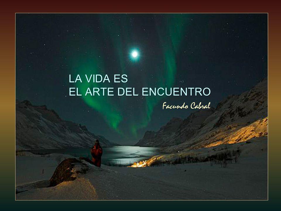 LA VIDA ES EL ARTE DEL ENCUENTRO Facundo Cabral