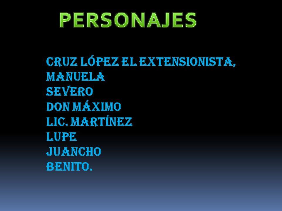 PERSONAJES Cruz López el extensionista, Manuela Severo Don Máximo