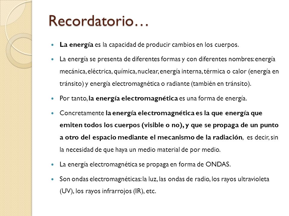Recordatorio… La energía es la capacidad de producir cambios en los cuerpos.