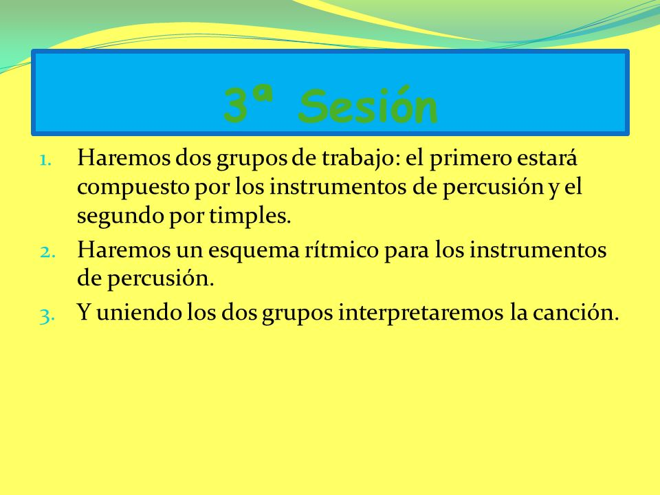 3ª Sesión Haremos dos grupos de trabajo: el primero estará compuesto por los instrumentos de percusión y el segundo por timples.