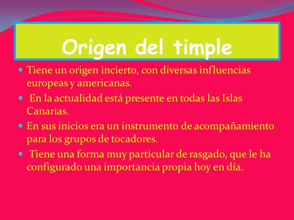 Origen del timple Tiene un origen incierto, con diversas influencias europeas y americanas.