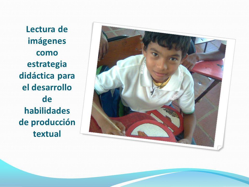 Lectura de imágenes como estrategia didáctica para el desarrollo de habilidades de producción textual