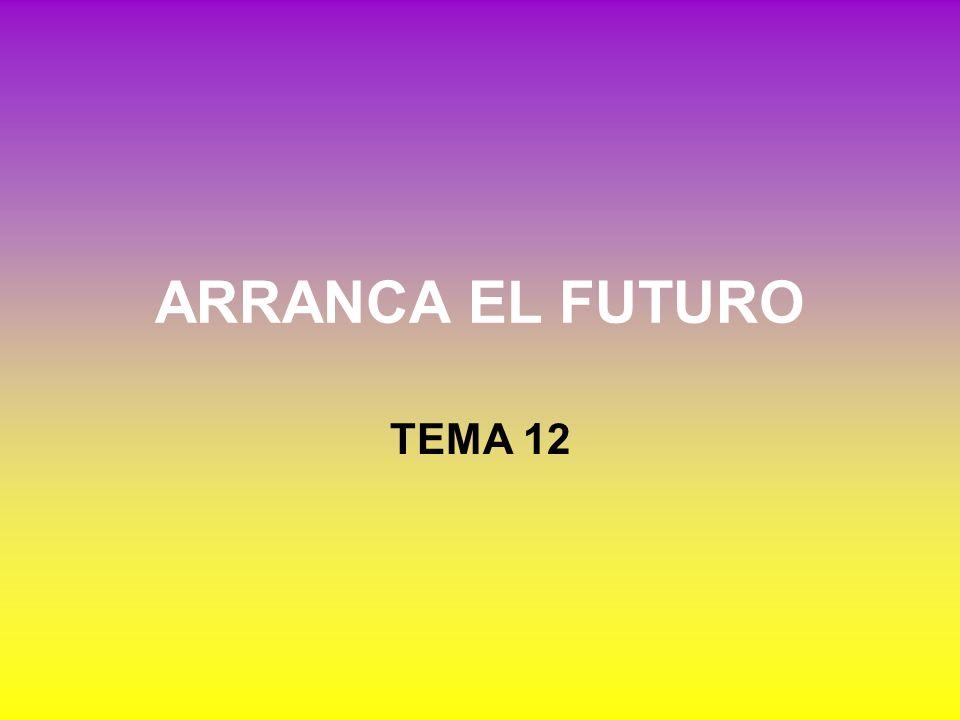ARRANCA EL FUTURO TEMA 12