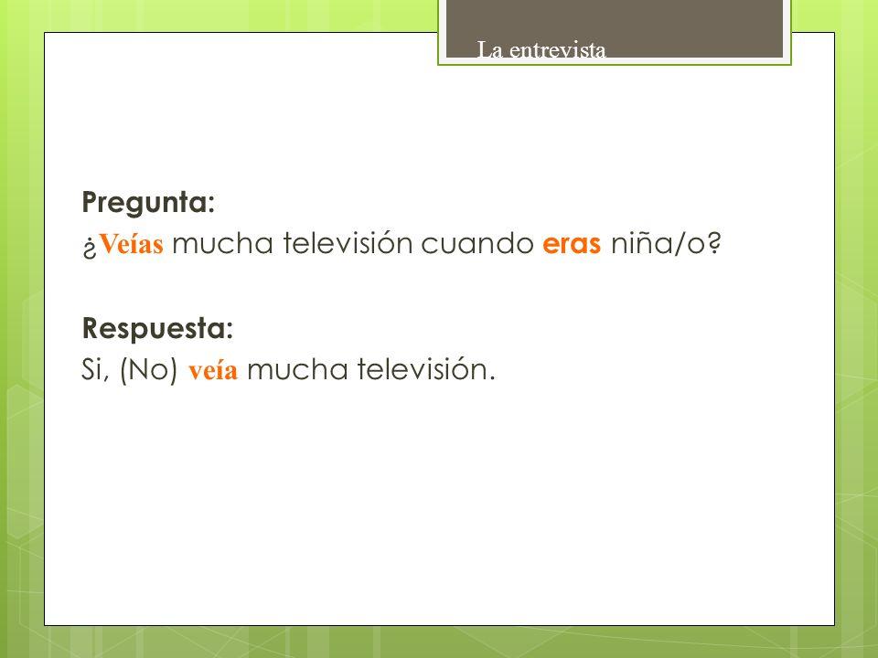 La entrevista Pregunta: ¿Veías mucha televisión cuando eras niña/o.