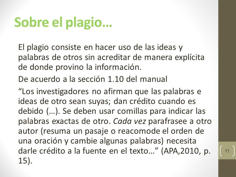Sobre el plagio… El plagio consiste en hacer uso de las ideas y palabras de otros sin acreditar de manera explícita de donde provino la información.