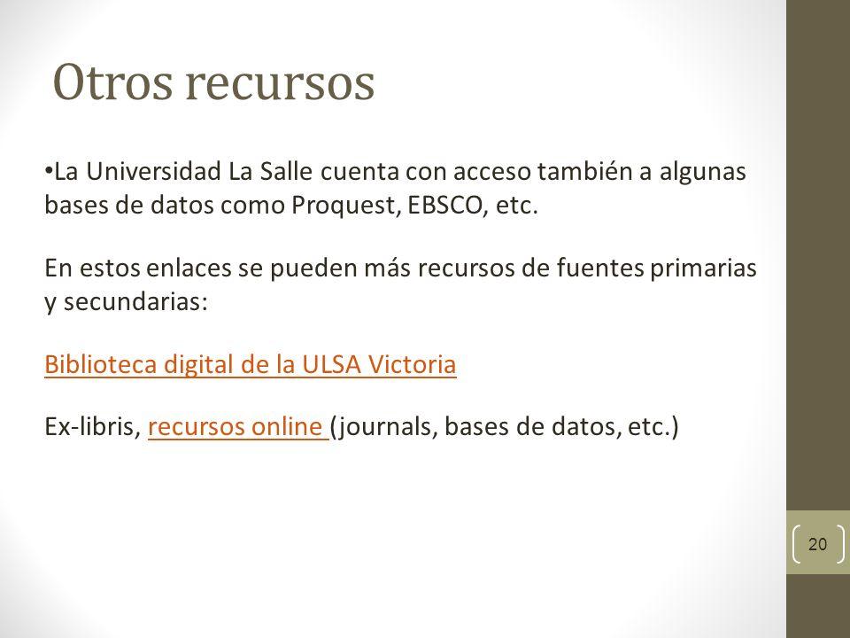 Otros recursos La Universidad La Salle cuenta con acceso también a algunas bases de datos como Proquest, EBSCO, etc.