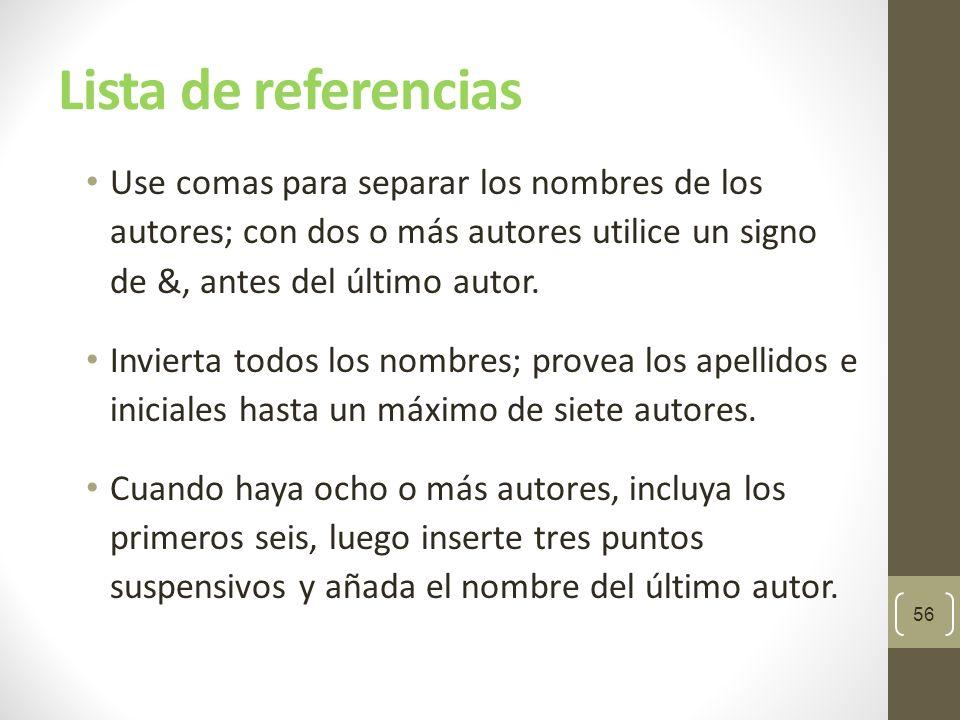 Lista de referencias Use comas para separar los nombres de los autores; con dos o más autores utilice un signo de &, antes del último autor.