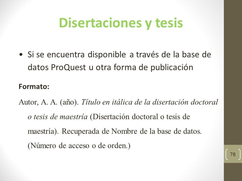 Disertaciones y tesis Si se encuentra disponible a través de la base de datos ProQuest u otra forma de publicación.