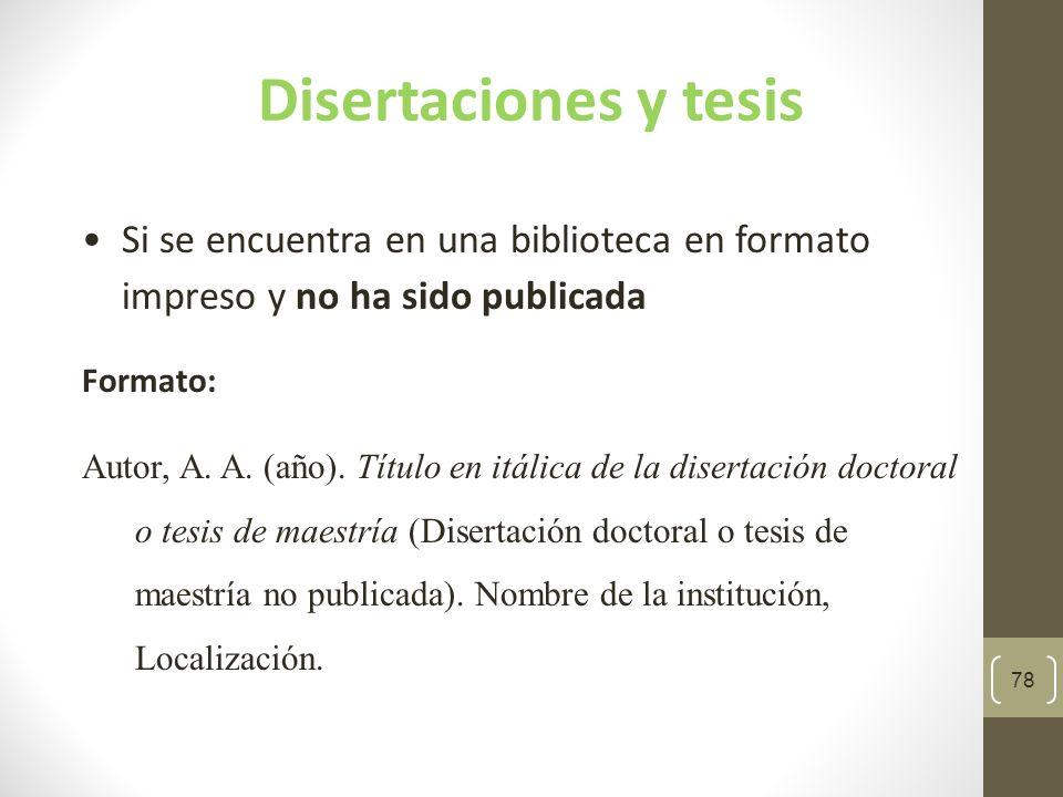 Disertaciones y tesis Si se encuentra en una biblioteca en formato impreso y no ha sido publicada. Formato:
