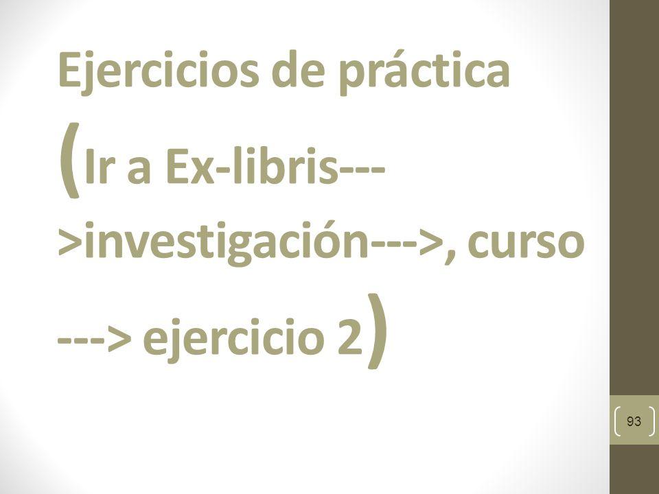 Ejercicios de práctica (Ir a Ex-libris--->investigación--->, curso ---> ejercicio 2)