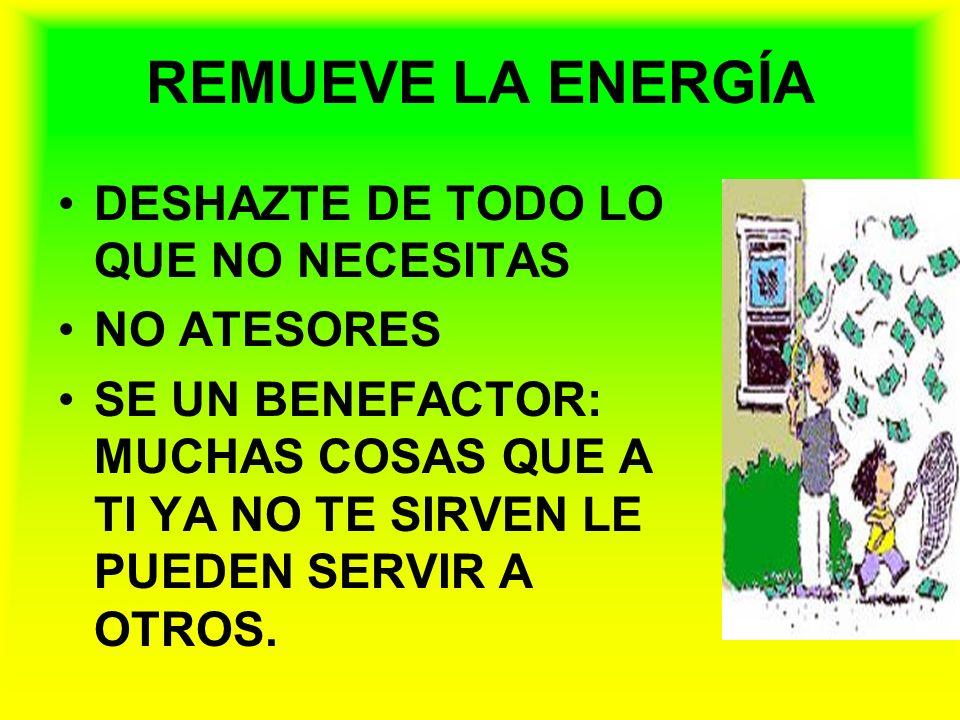REMUEVE LA ENERGÍA DESHAZTE DE TODO LO QUE NO NECESITAS NO ATESORES
