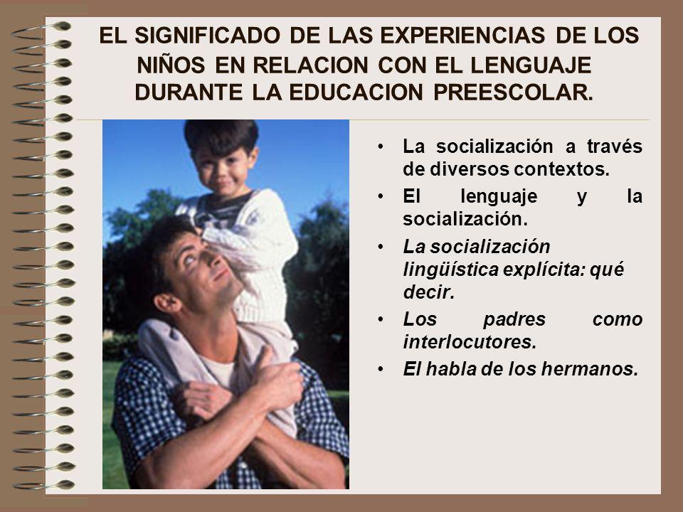 EL SIGNIFICADO DE LAS EXPERIENCIAS DE LOS NIÑOS EN RELACION CON EL LENGUAJE DURANTE LA EDUCACION PREESCOLAR.
