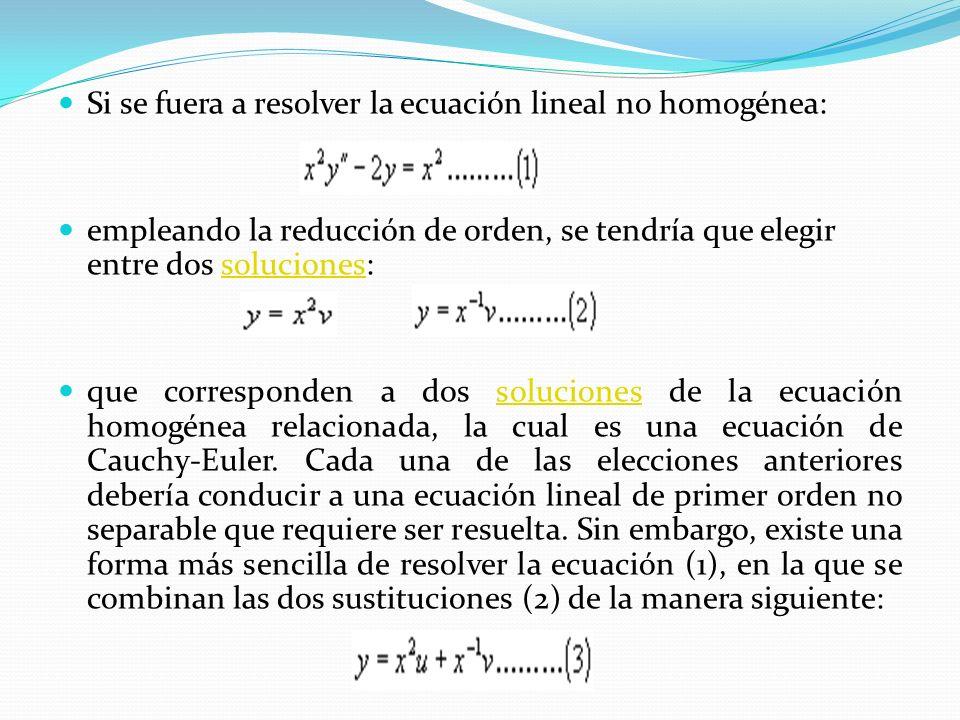 Si se fuera a resolver la ecuación lineal no homogénea:
