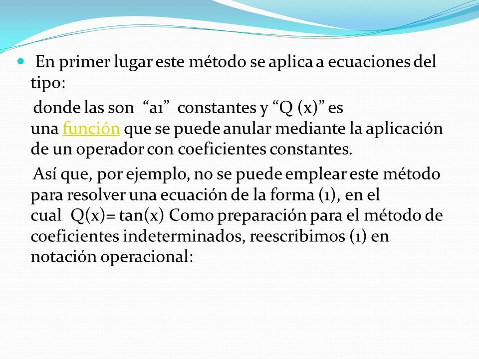 En primer lugar este método se aplica a ecuaciones del tipo: