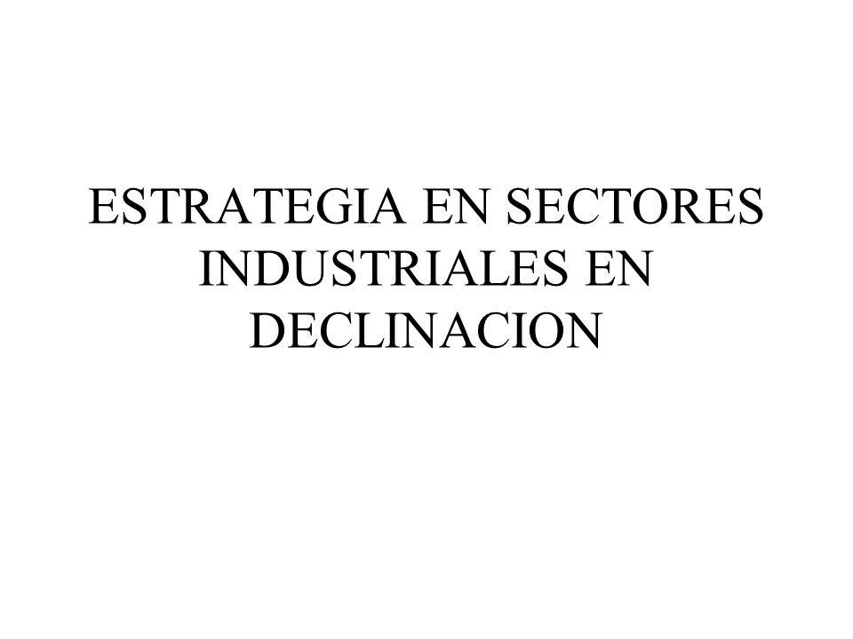 ESTRATEGIA EN SECTORES INDUSTRIALES EN DECLINACION
