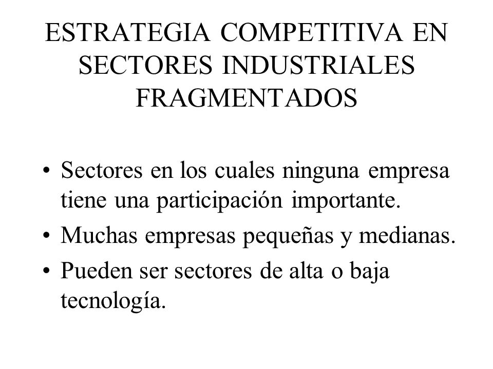 ESTRATEGIA COMPETITIVA EN SECTORES INDUSTRIALES FRAGMENTADOS