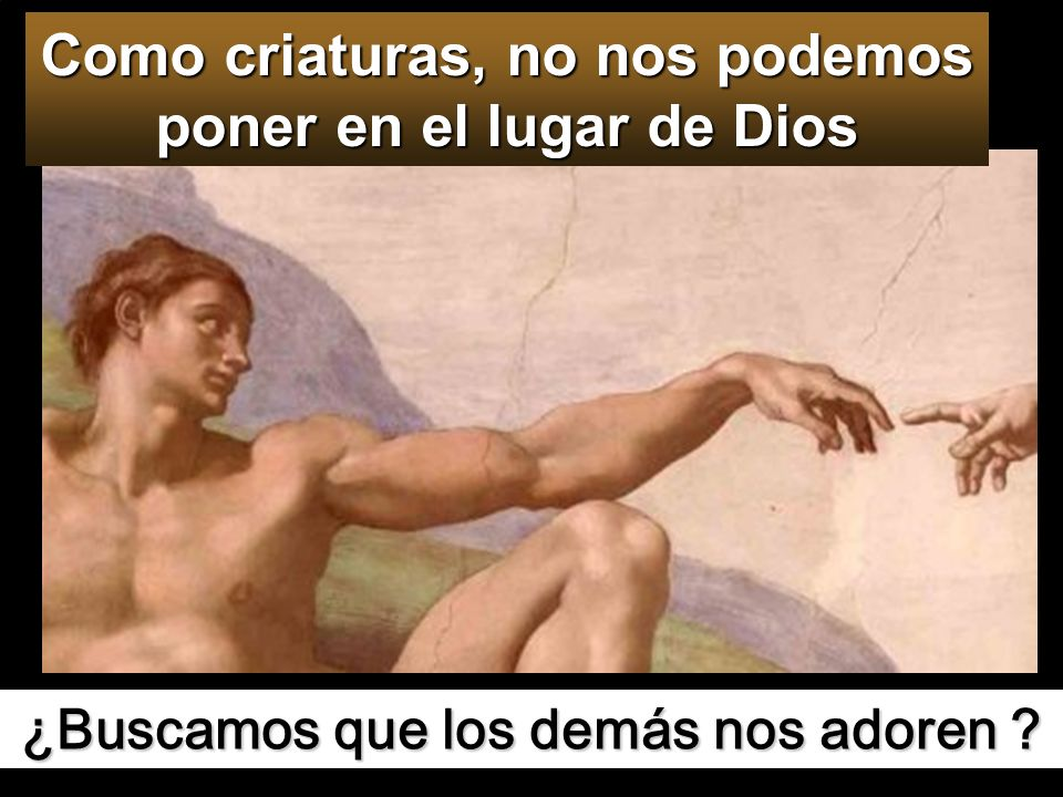 Como criaturas, no nos podemos poner en el lugar de Dios