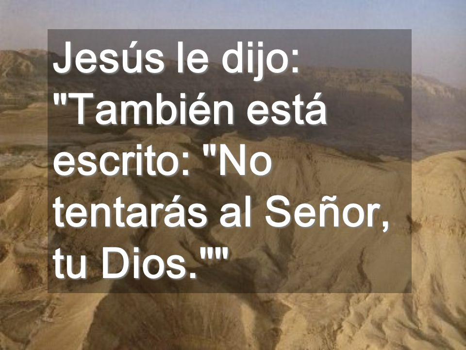 Jesús le dijo: También está escrito: No tentarás al Señor, tu Dios