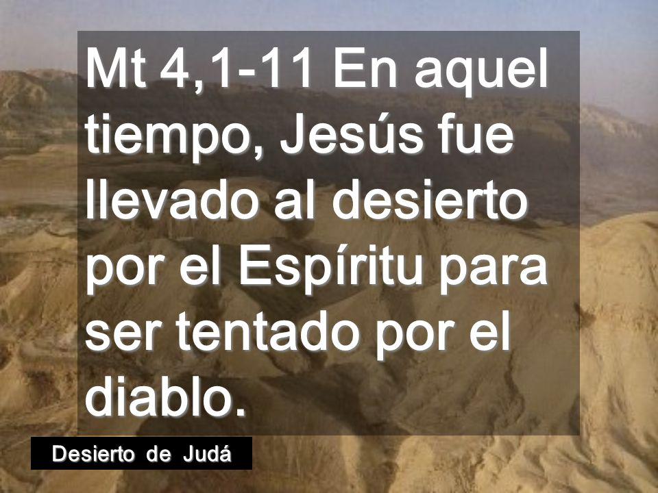 Mt 4,1-11 En aquel tiempo, Jesús fue llevado al desierto por el Espíritu para ser tentado por el diablo.